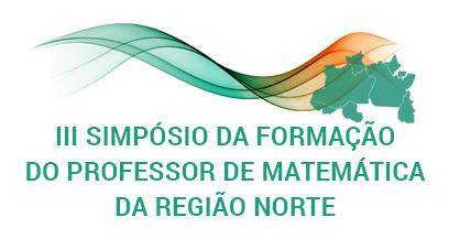 3º Simpósio da Formação do Professor de Matemática da Região Norte
